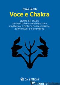 VOCE E CHAKRA. QUALITA' DEI CHAKRA, CARATTERISTICHE E ANALISI DELLA VOCE, MEDITA - CECOLI IVANA