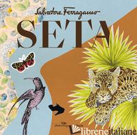 SETA. SALVATORE FERRAGAMO. EDIZ. ILLUSTRATA - RICCI S. (CUR.)