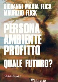 PERSONA AMBIENTE PROFITTO. QUALE FUTURO? - FLICK GIOVANNI MARIA; FLICK MAURIZIO