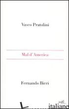 MAL D'AMERICA - PRATOLINI VASCO; BIRRI FERNANDO