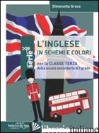 INGLESE IN SCHEMI E COLORI. PER LA 3ª CLASSE DELLA SCUOLA MEDIA (L') - GRECO SIMONETTA