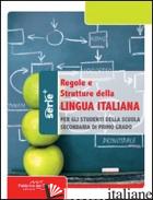 REGOLE E STRUTTURE DELLA LINGUA ITALIANA. PER LA SCUOLA MEDIA - TONIUTTI P. (CUR.)