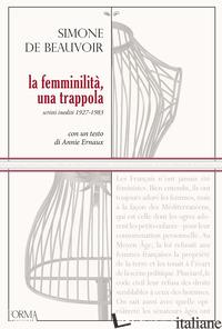FEMMINILITA', UNA TRAPPOLA. SCRITTI INEDITI 1927-1983 (LA) - BEAUVOIR SIMONE DE