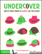 UNDERCOVER. ONE OF THESE THINGS IS ALMOST LIKE THE OTHERS. EDIZ. ILLUSTRATA - BASTIEN CONTRAIRE