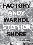 FACTORY ANDY WARHOL - SHORE STEPHEN; TILLMAN LYNNE