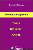 PROJECT MANAGEMENT. TEORIA STRUMENTI ATTIVITA' - MACCHIA GIOVANNI