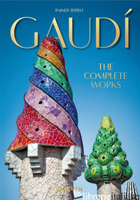 GAUDI'. THE COMPLETE WORKS. 40TH ANNIVERSARY EDITION - ZERBST RAINER