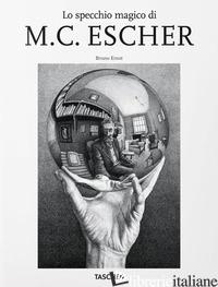 SPECCHIO MAGICO DI M.C. ESCHER (LO) - ERNST BRUNO
