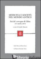 MEDICINA E SOCIETA' NEL MONDO ANTICO. ATTI DEL CONVEGNO (UDINE, 4-5 OTTOBRE, 200 - MARCONE A. (CUR.)