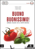 BUONO BUONISSIMO! IMPARARE L'ITALIANO CON LE RICETTE REGIONALI. LIVELLO B1-B2. C - DIADORI PIERANGELA; SEMPLICI STEFANIA; SPINOSA ELEONORA