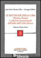 BATTAGLIE DELLA LIRA. MONETA, FINANZA E RELAZIONI INTERNAZIONALI DELL'ITALIA DAL - MARTINEZ OLIVA JUAN C.; SCHLITZER GIUSEPPE