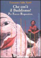 CHE COS'E' IL BUDDISMO? PER FAVORE RISPONDETE - SABA SARDI FRANCESCO