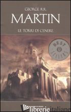 TORRI DI CENERE (LE) - MARTIN GEORGE R. R.