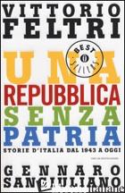 REPUBBLICA SENZA PATRIA. STORIA D'ITALIA DAL 1943 A OGGI (UNA) - FELTRI VITTORIO; SANGIULIANO GENNARO