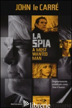 SPIA-A MOST WANTED MAN (LA) - LE CARRE' JOHN