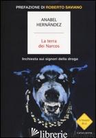 TERRA DEI NARCOS. INCHIESTA SUI SIGNORI DELLA DROGA (LA) - HERNANDEZ ANABEL