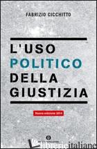 USO POLITICO DELLA GIUSTIZIA (L') - CICCHITTO FABRIZIO