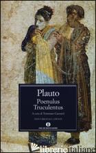 POENULUS-TRUCULENTUS. TESTO LATINO A FRONTE - PLAUTO T. MACCIO; GAZZARRI T. (CUR.)