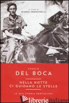 NELLA NOTTE CI GUIDANO LE STELLE. LA MIA STORIA PARTIGIANA - DEL BOCA ANGELO; FRANZINELLI M. (CUR.)