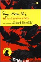 STORIE DI TERRORE E FOLLIA - POE EDGAR ALLAN; BIONDILLO G. (CUR.)