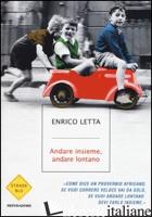 ANDARE INSIEME, ANDARE LONTANO - LETTA ENRICO
