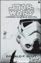 IMPERO COLPISCE ANCORA. STAR WARS (L') - GLUT DONALD F.