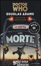 CITTA' DELLA MORTE. DOCTOR WHO (LA) - ADAMS DOUGLAS