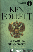 CADUTA DEI GIGANTI. THE CENTURY TRILOGY (LA). VOL. 1 - FOLLETT KEN