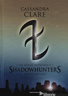 SHADOWHUNTERS. THE MORTAL INSTRUMENTS. SECONDA TRILOGIA: CITTA' DEGLI ANGELI CAD - CLARE CASSANDRA