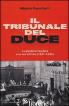 TRIBUNALE DEL DUCE. LA GIUSTIZIA FASCISTA E LE SUE VITTIME (1927-1943) (IL) - FRANZINELLI MIMMO