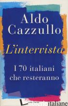 INTERVISTA. I 70 ITALIANI CHE RESTERANNO (L') - CAZZULLO ALDO