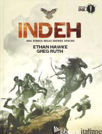 INDEH. UNA STORIA DELLE GUERRE APACHE - HAWKE ETHAN