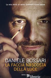 FACCIA NASCOSTA DELLA LUCE (LA) - BOSSARI DANIELE