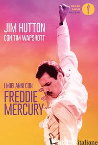 MIEI ANNI CON FREDDIE MERCURY (I) - HUTTON JIM