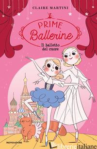 BALLETTO DEL CUORE. PRIME BALLERINE (IL). VOL. 3 - MARTINI CLAIRE