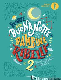 STORIE DELLA BUONANOTTE PER BAMBINE RIBELLI 2 - CAVALLO FRANCESCA; FAVILLI ELENA