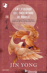 LEGGENDA DEL CACCIATORE DI AQUILE (LA). VOL. 1 - JIN YONG; LIBERATI P. (CUR.); POZZI S. (CUR.)