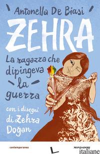 ZEHRA. LA RAGAZZA CHE DIPINGEVA LA GUERRA - DE BIASI ANTONELLA