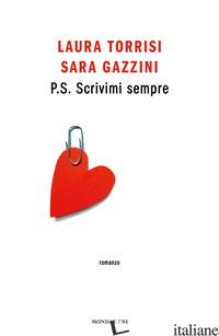 P.S. SCRIVIMI SEMPRE - TORRISI LAURA; GAZZINI SARA