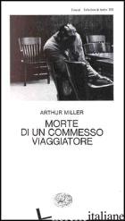 MORTE DI UN COMMESSO VIAGGIATORE - MILLER ARTHUR