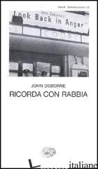 RICORDA CON RABBIA - OSBORNE JOHN