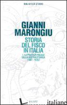 STORIA DEL FISCO IN ITALIA. VOL. 1: LA POLITICA FISCALE DELLA DESTRA STORICA (18 - MARONGIU GIOVANNI