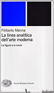 LINEA ANALITICA DELL'ARTE MODERNA. LE FIGURE E LE ICONE (LA) - MENNA FILIBERTO