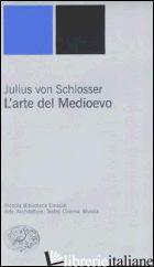 ARTE DEL MEDIOEVO (L') - SCHLOSSER JULIUS VON
