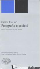 FOTOGRAFIA E SOCIETA' - FREUND GISELE