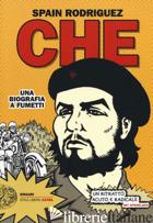 CHE. UNA BIOGRAFIA A FUMETTI - RODRIGUEZ SPAIN; BUHLE P. (CUR.)