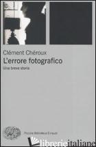 ERRORE FOTOGRAFICO. UNA BREVE STORIA (L') - CHEROUX CLEMENT