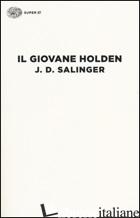 GIOVANE HOLDEN (IL) - SALINGER J. D.