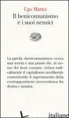 BENICOMUNISMO E I SUOI NEMICI (IL) - MATTEI UGO