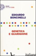 GENETICA E GUARIGIONE - BONCINELLI EDOARDO